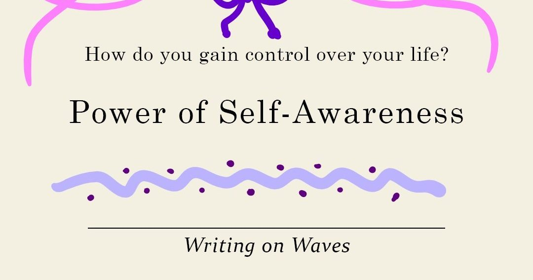 How to Gain Control Over Your Life - Self Awareness | Writing on Waves